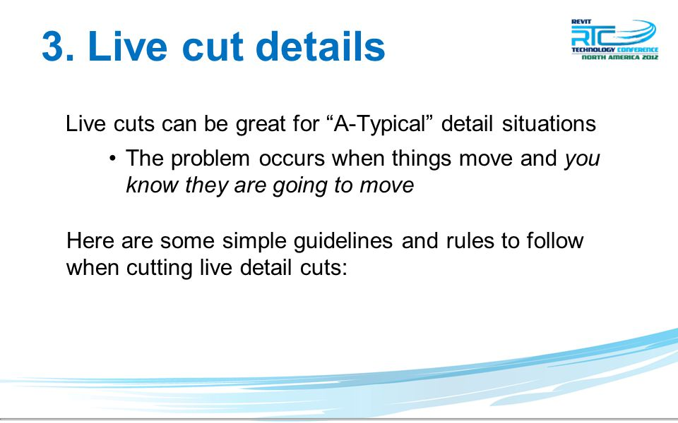 """3. Live cut details Live cuts can be great for """"A-Typical"""" detail situations The problem occurs when things move and you know they are going to move H"""