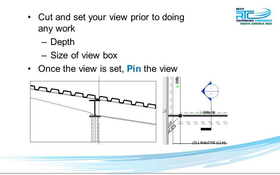Cut and set your view prior to doing any work –Depth –Size of view box Once the view is set, Pin the view