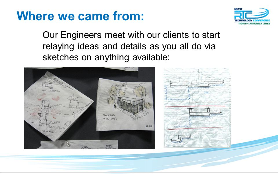 Where we came from: Our Engineers meet with our clients to start relaying ideas and details as you all do via sketches on anything available: