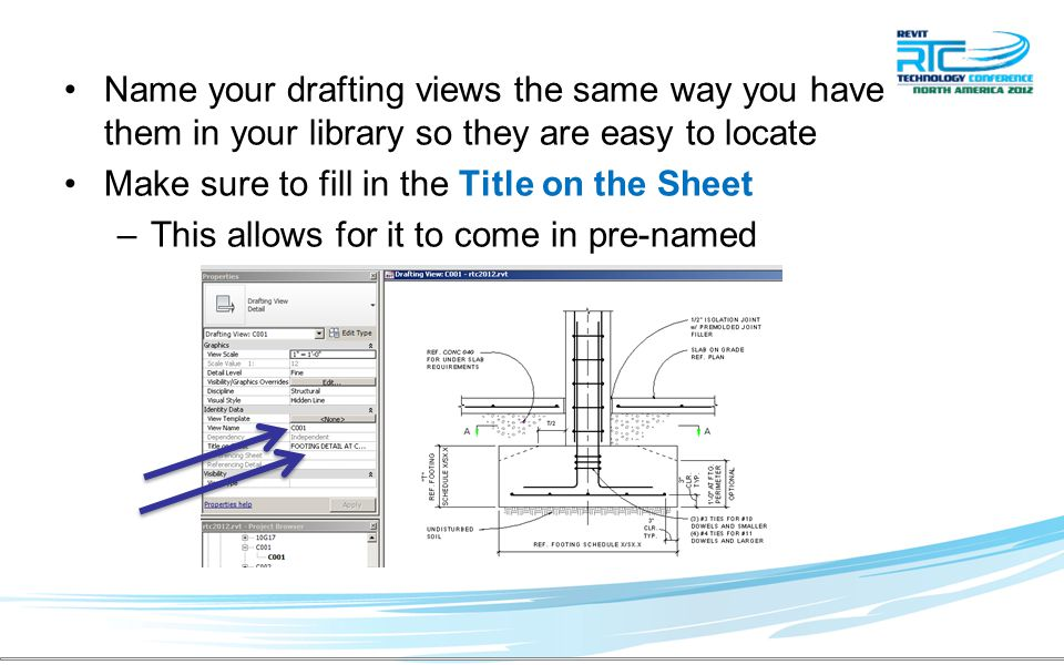 Name your drafting views the same way you have them in your library so they are easy to locate Make sure to fill in the Title on the Sheet –This allows for it to come in pre-named