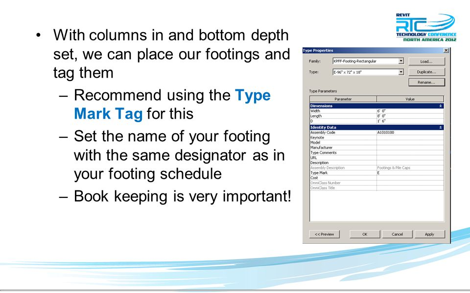 With columns in and bottom depth set, we can place our footings and tag them –Recommend using the Type Mark Tag for this –Set the name of your footing with the same designator as in your footing schedule –Book keeping is very important!