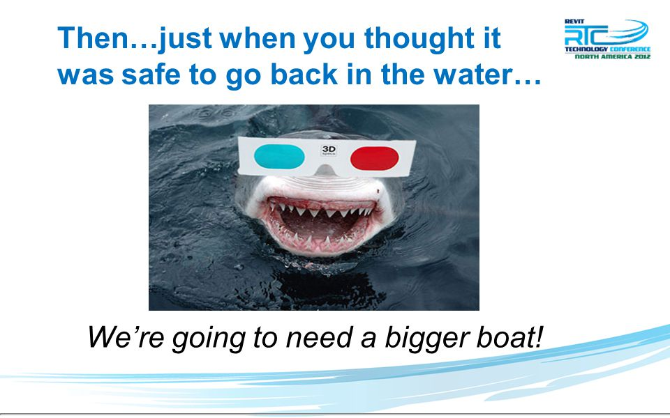 Then…just when you thought it was safe to go back in the water… We're going to need a bigger boat!