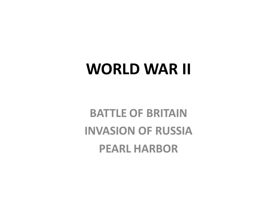 WORLD WAR II BATTLE OF BRITAIN INVASION OF RUSSIA PEARL HARBOR