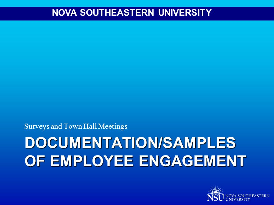 NOVA SOUTHEASTERN UNIVERSITY DOCUMENTATION/SAMPLES OF EMPLOYEE ENGAGEMENT Surveys and Town Hall Meetings
