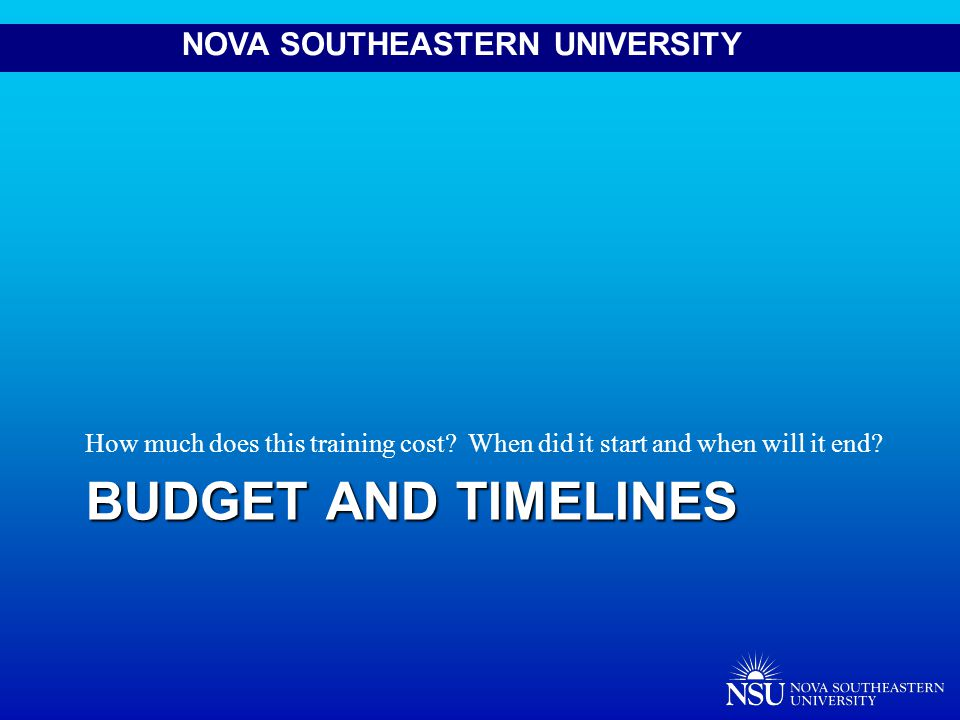 NOVA SOUTHEASTERN UNIVERSITY BUDGET AND TIMELINES How much does this training cost.