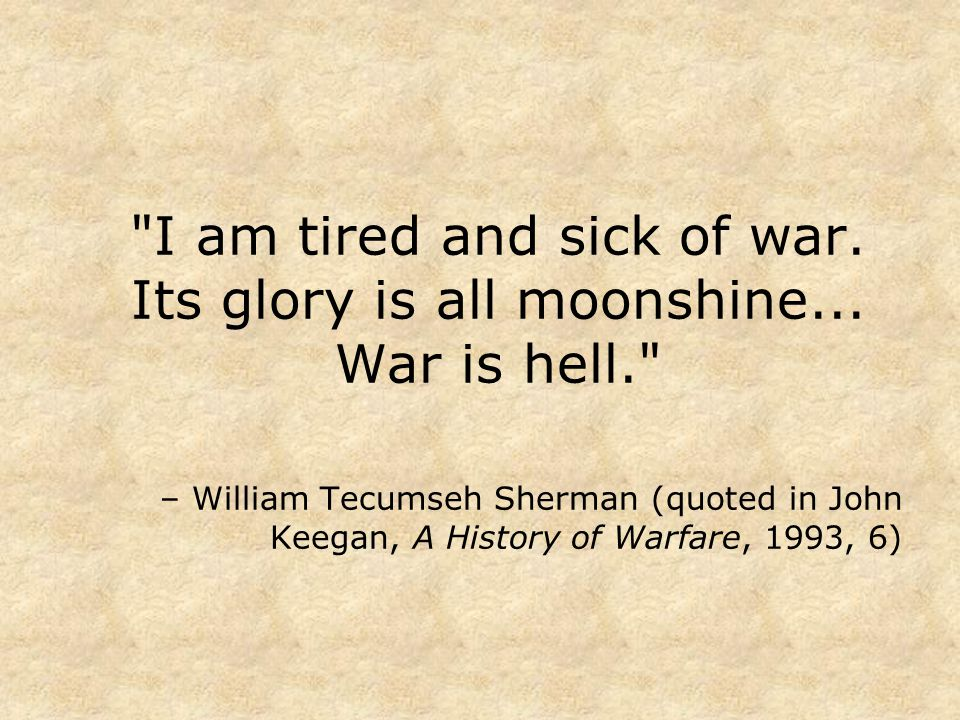 I am tired and sick of war.Its glory is all moonshine...