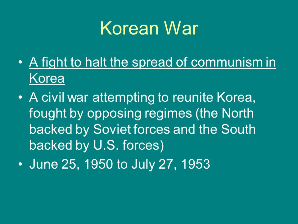 Korean War A fight to halt the spread of communism in Korea A civil war attempting to reunite Korea, fought by opposing regimes (the North backed by S