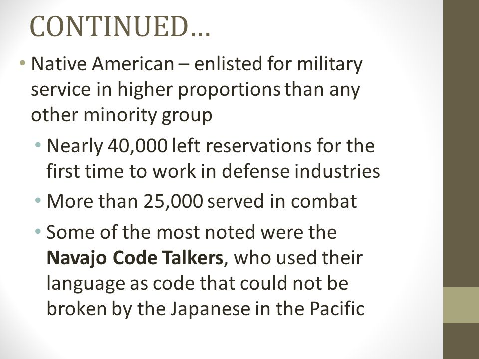 CONTINUED… Native American – enlisted for military service in higher proportions than any other minority group Nearly 40,000 left reservations for the