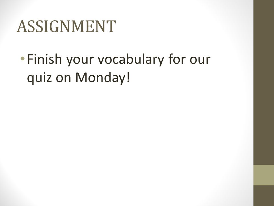 ASSIGNMENT Finish your vocabulary for our quiz on Monday!