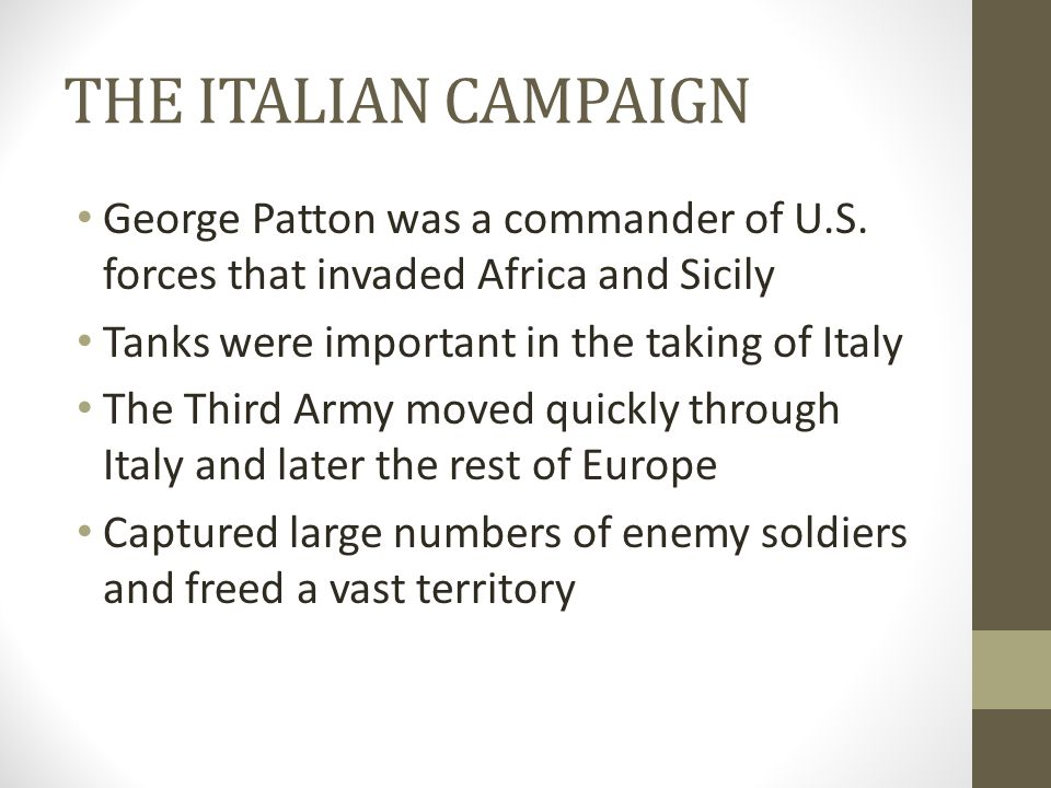 THE ITALIAN CAMPAIGN George Patton was a commander of U.S. forces that invaded Africa and Sicily Tanks were important in the taking of Italy The Third