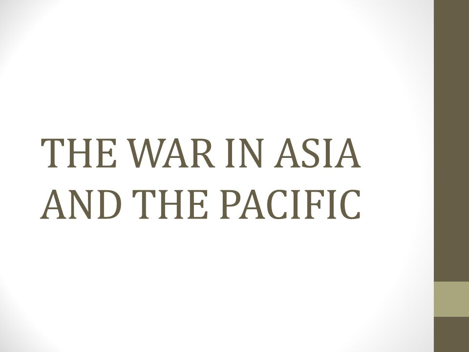 THE WAR IN ASIA AND THE PACIFIC