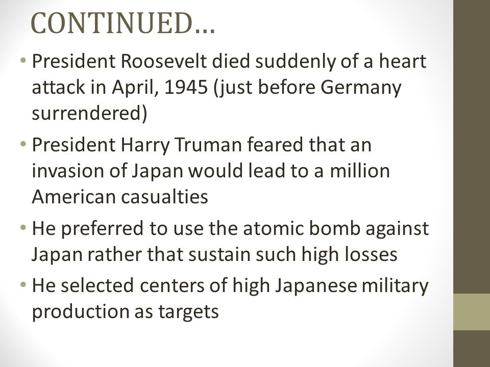 CONTINUED… President Roosevelt died suddenly of a heart attack in April, 1945 (just before Germany surrendered) President Harry Truman feared that an