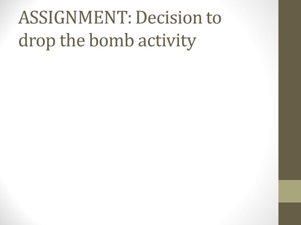 ASSIGNMENT: Decision to drop the bomb activity