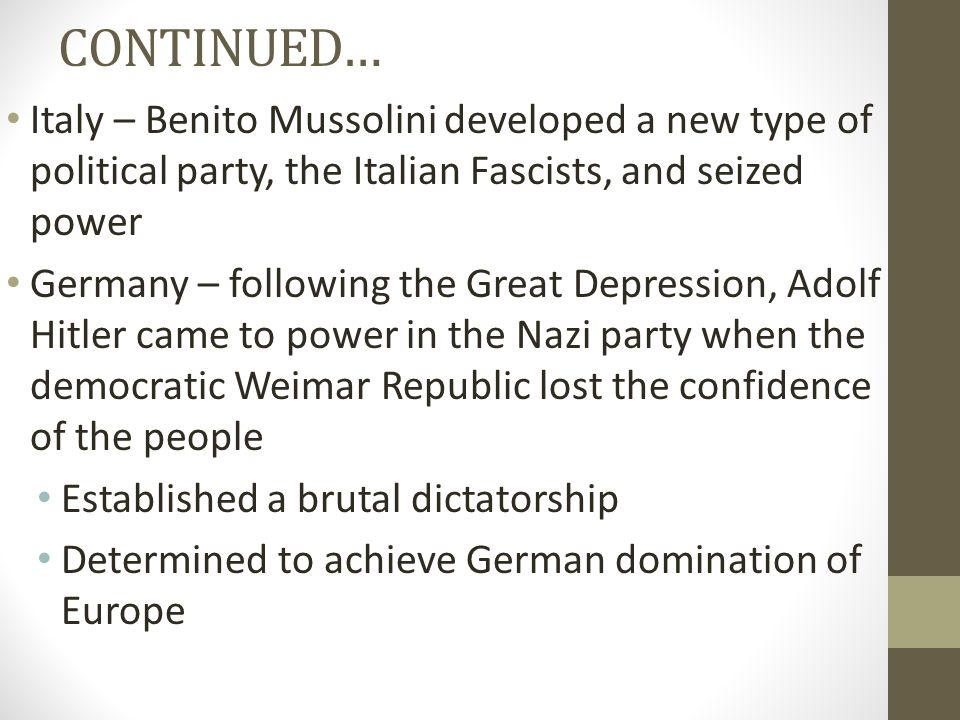 CONTINUED… Italy – Benito Mussolini developed a new type of political party, the Italian Fascists, and seized power Germany – following the Great Depr