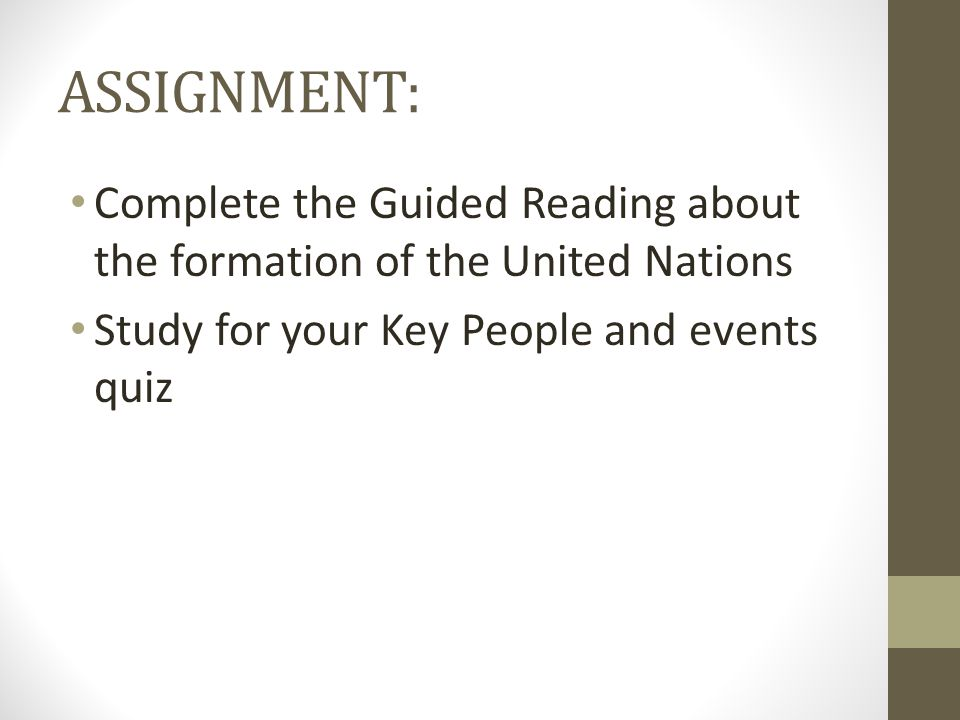 ASSIGNMENT: Complete the Guided Reading about the formation of the United Nations Study for your Key People and events quiz