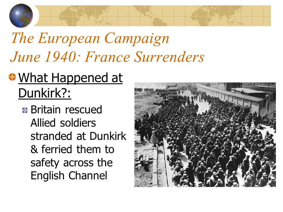 The European Campaign April 1940: Hitler invades Denmark & Norway; Heads for France Hitler's Plan: Pave a way to France & distract Allies by invading Holland, Belgium, & Luxembourg, then send massive force through the Ardennes Forest