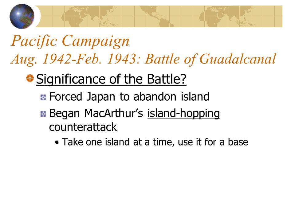 Pacific Campaign Aug.1942-Feb. 1943: Battle of Guadalcanal What Happened.