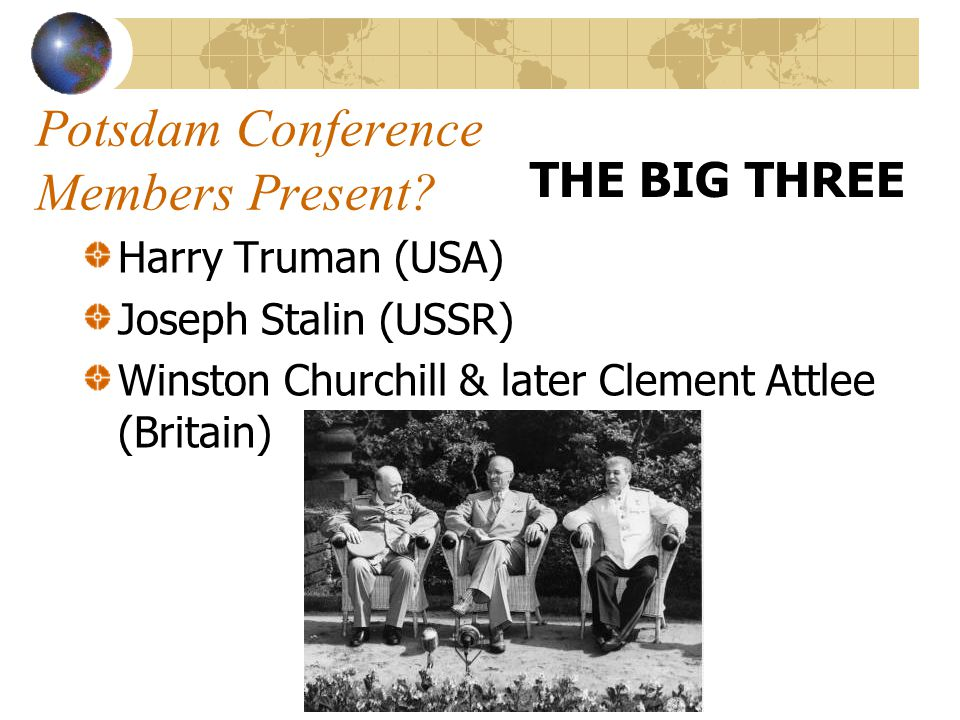 Potsdam Conference When? July 17-August 2, 1945