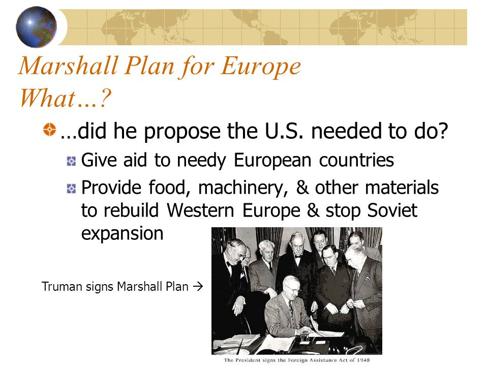 Marshall Plan for Europe When…? …did he propose the plan? 1947