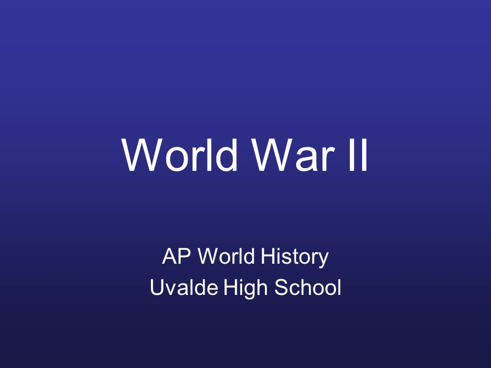 World War II AP World History Uvalde High School