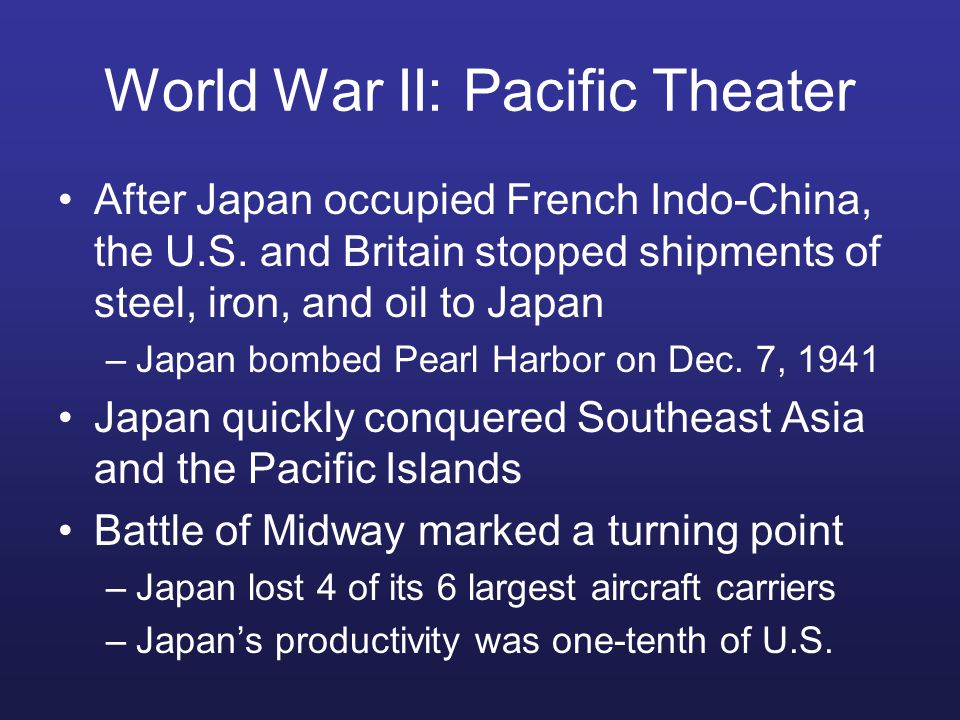 World War II: Pacific Theater After Japan occupied French Indo-China, the U.S.