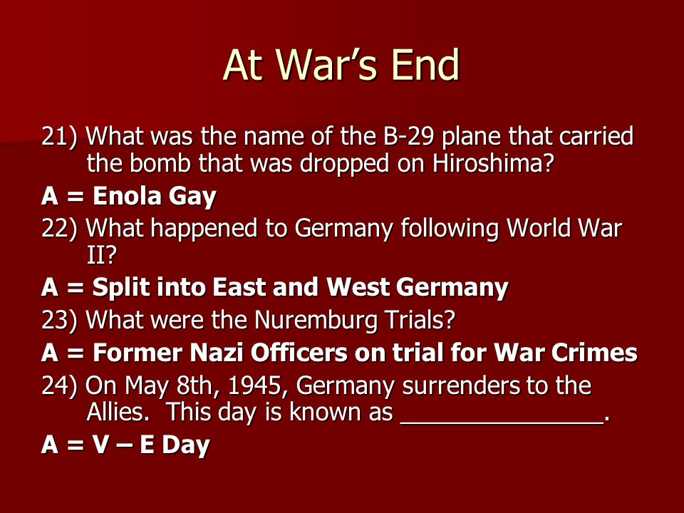 At War's End 21) What was the name of the B-29 plane that carried the bomb that was dropped on Hiroshima.