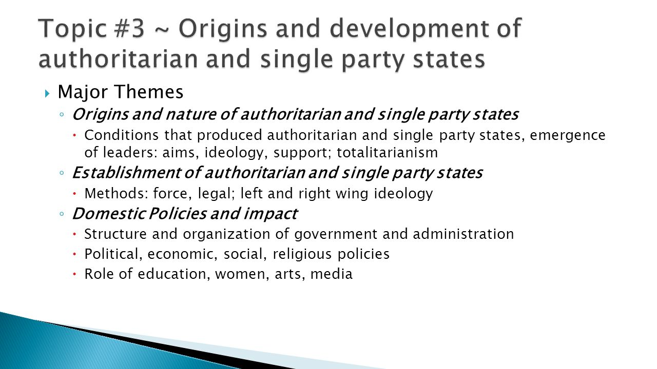  Major Themes ◦ Origins and nature of authoritarian and single party states  Conditions that produced authoritarian and single party states, emergen