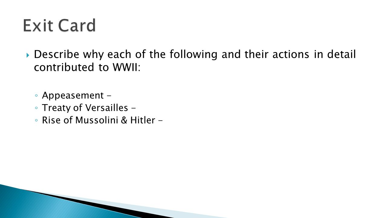  Describe why each of the following and their actions in detail contributed to WWII: ◦ Appeasement - ◦ Treaty of Versailles - ◦ Rise of Mussolini & H