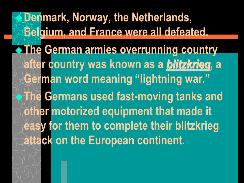  Denmark, Norway, the Netherlands, Belgium, and France were all defeated. blitzkrieg  The German armies overrunning country after country was known