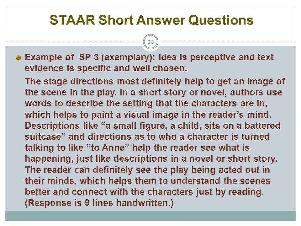 STAAR Short Answer Questions 10 Example of SP 3 (exemplary): idea is perceptive and text evidence is specific and well chosen. The stage directions mo