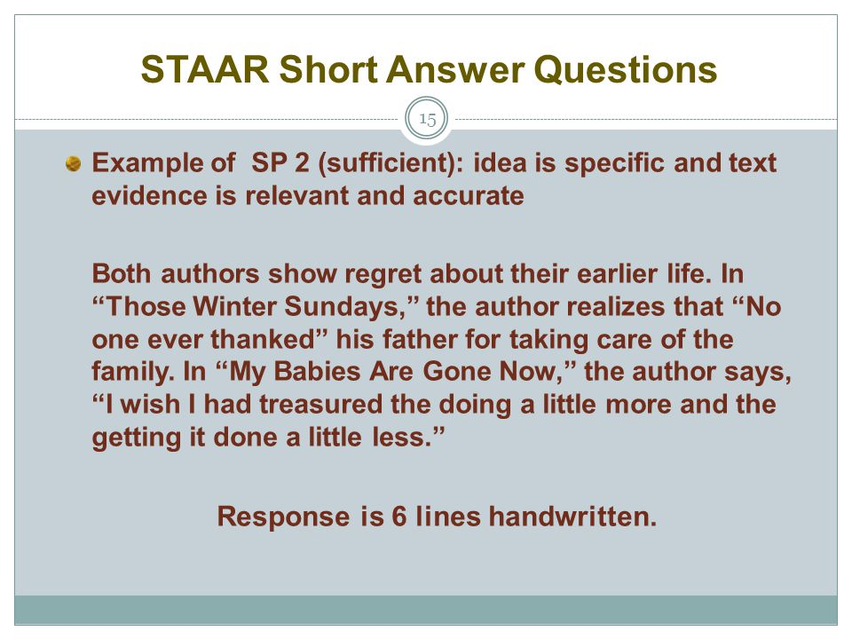 STAAR Short Answer Questions 15 Example of SP 2 (sufficient): idea is specific and text evidence is relevant and accurate Both authors show regret abo