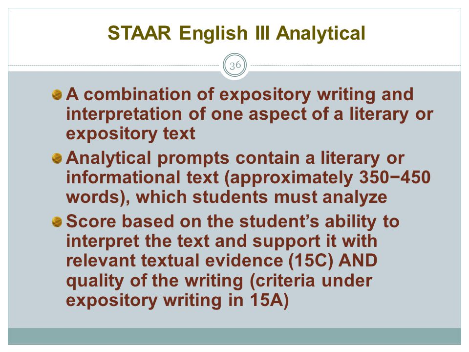 STAAR English III Analytical 36 A combination of expository writing and interpretation of one aspect of a literary or expository text Analytical promp