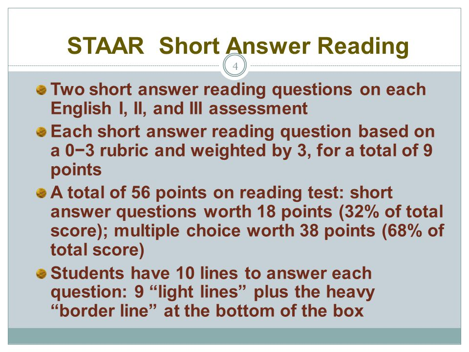 STAAR Short Answer Reading 4 Two short answer reading questions on each English I, II, and III assessment Each short answer reading question based on