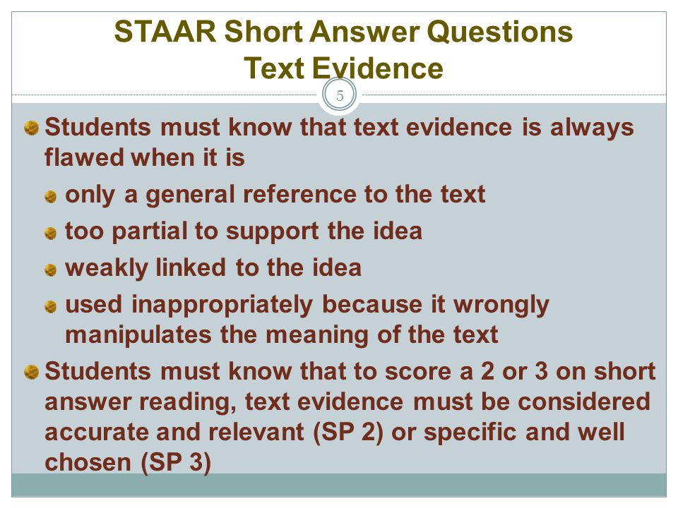 STAAR Short Answer Questions Text Evidence 5 Students must know that text evidence is always flawed when it is only a general reference to the text to
