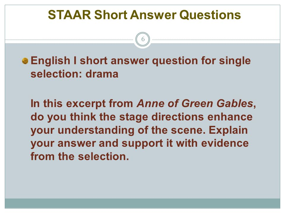 STAAR Short Answer Questions 6 English I short answer question for single selection: drama In this excerpt from Anne of Green Gables, do you think the