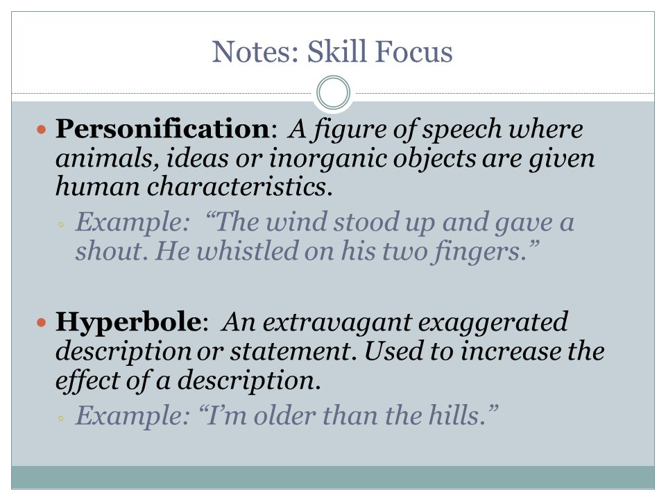 "Notes: Skill Focus Personification: A figure of speech where animals, ideas or inorganic objects are given human characteristics. ◦ Example: ""The wind"