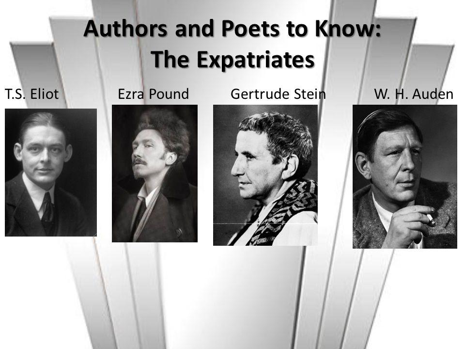 Authors and Poets to Know: The Expatriates T.S. Eliot Ezra Pound Gertrude Stein W. H. Auden