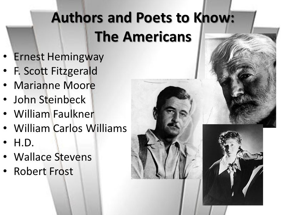 Authors and Poets to Know: The Americans Ernest Hemingway F. Scott Fitzgerald Marianne Moore John Steinbeck William Faulkner William Carlos Williams H