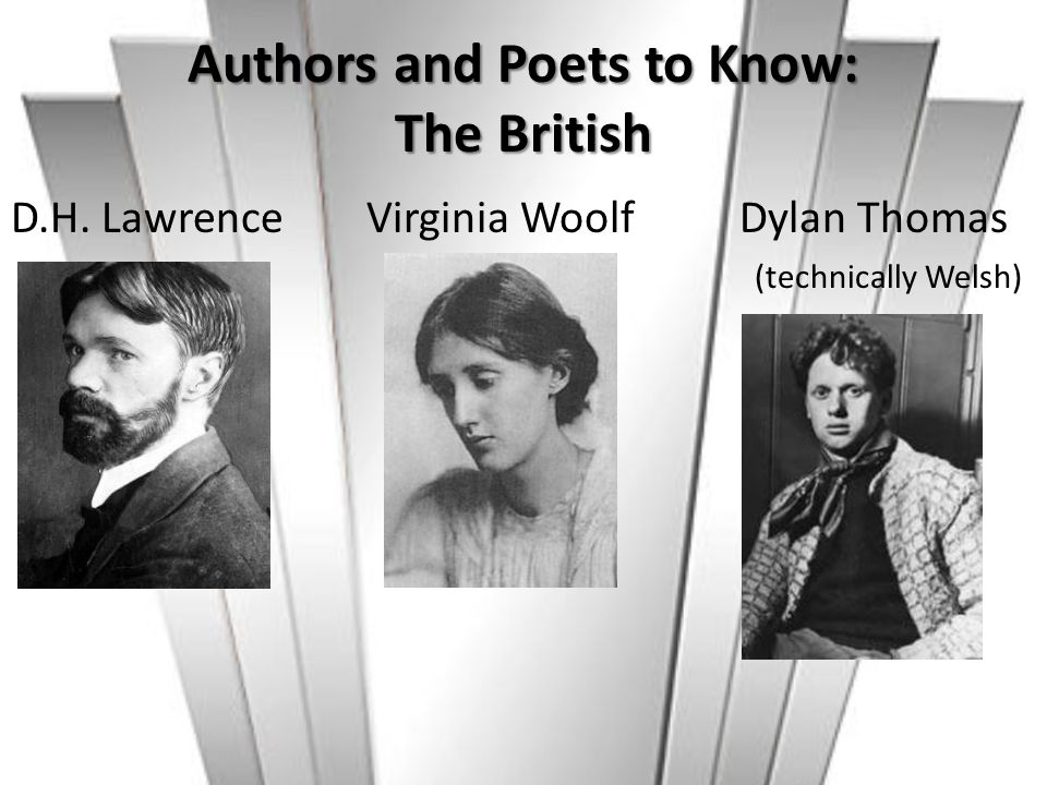 Authors and Poets to Know: The British D.H. Lawrence Virginia Woolf Dylan Thomas (technically Welsh)