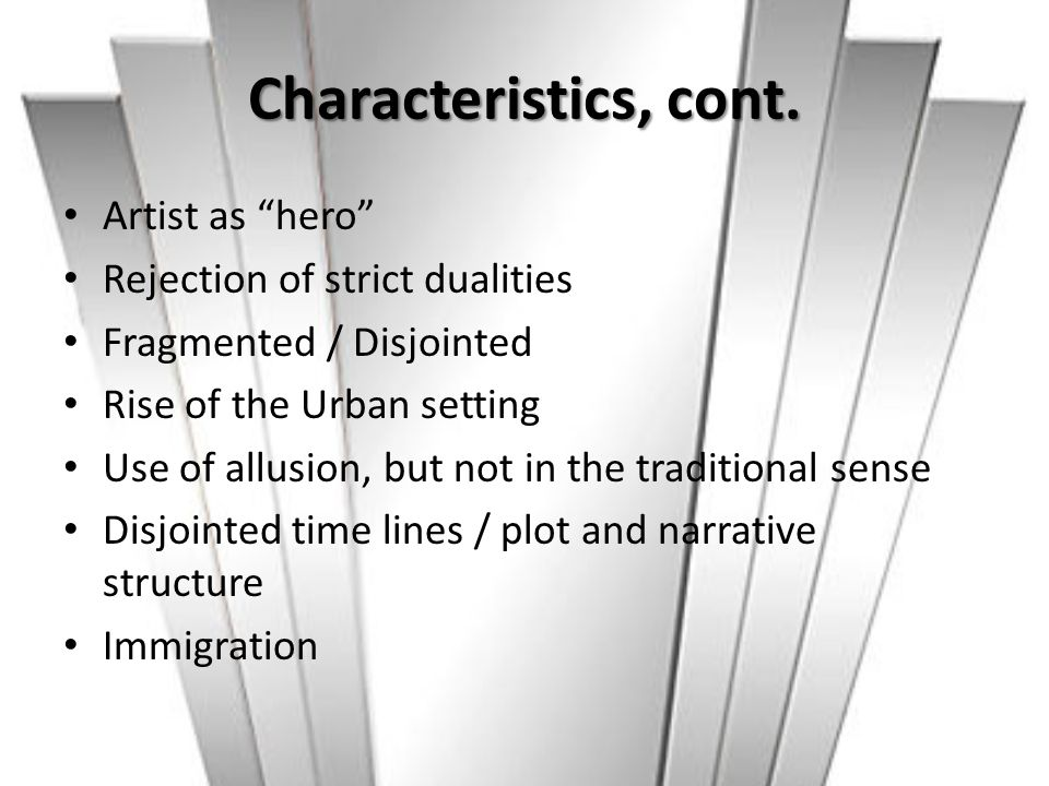 """Characteristics, cont. Artist as """"hero"""" Rejection of strict dualities Fragmented / Disjointed Rise of the Urban setting Use of allusion, but not in th"""
