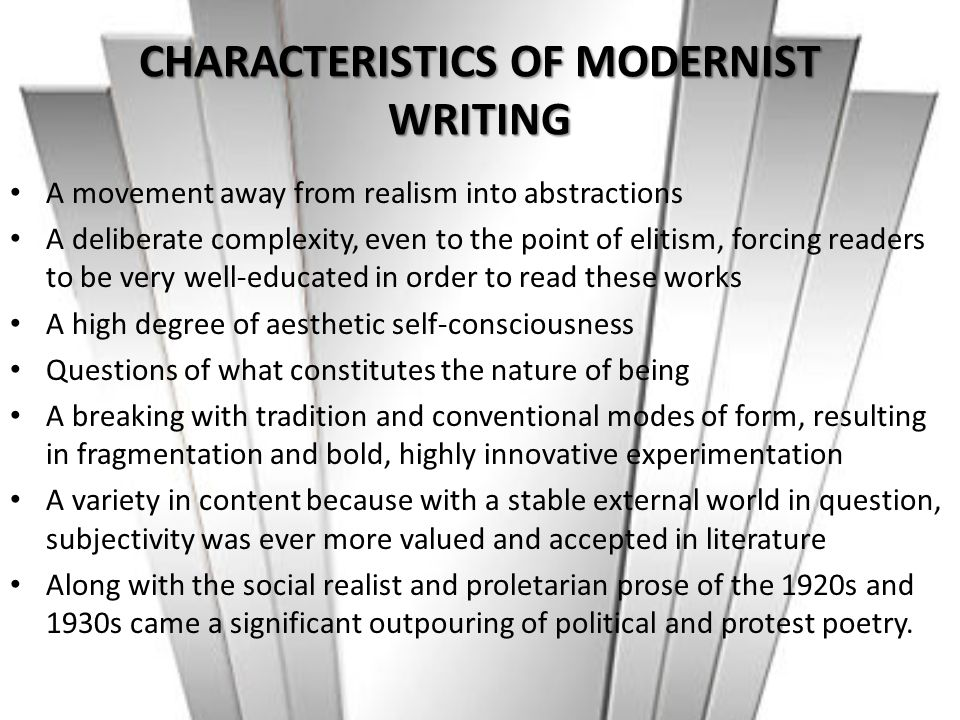 CHARACTERISTICS OF MODERNIST WRITING A movement away from realism into abstractions A deliberate complexity, even to the point of elitism, forcing rea