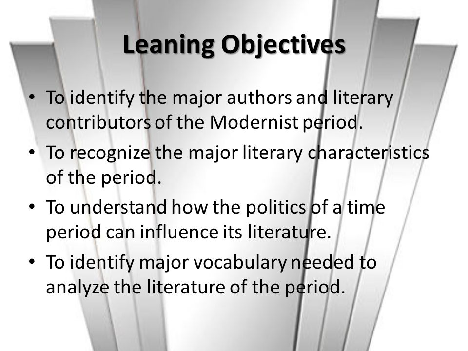Leaning Objectives To identify the major authors and literary contributors of the Modernist period. To recognize the major literary characteristics of