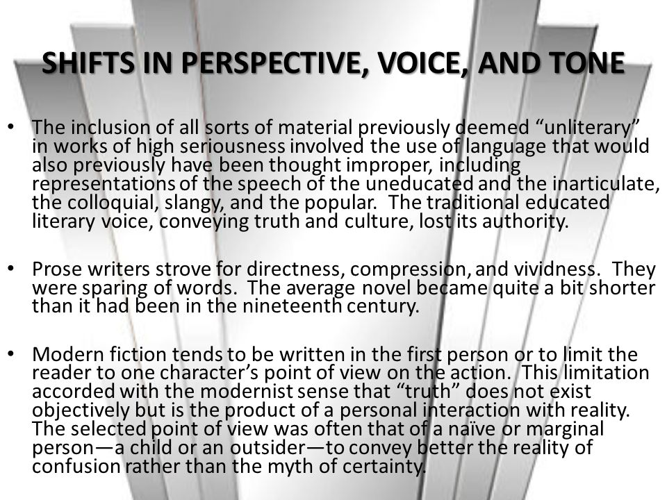 """SHIFTS IN PERSPECTIVE, VOICE, AND TONE The inclusion of all sorts of material previously deemed """"unliterary"""" in works of high seriousness involved the"""