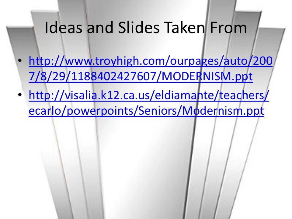 Ideas and Slides Taken From http://www.troyhigh.com/ourpages/auto/200 7/8/29/1188402427607/MODERNISM.ppt http://www.troyhigh.com/ourpages/auto/200 7/8