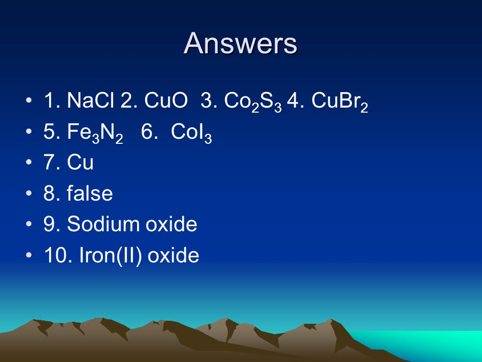 Answers 1. NaCl 2. CuO 3. Co 2 S 3 4. CuBr 2 5.