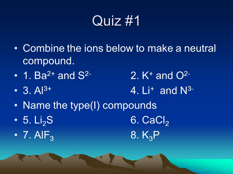 Quiz #1 Combine the ions below to make a neutral compound.