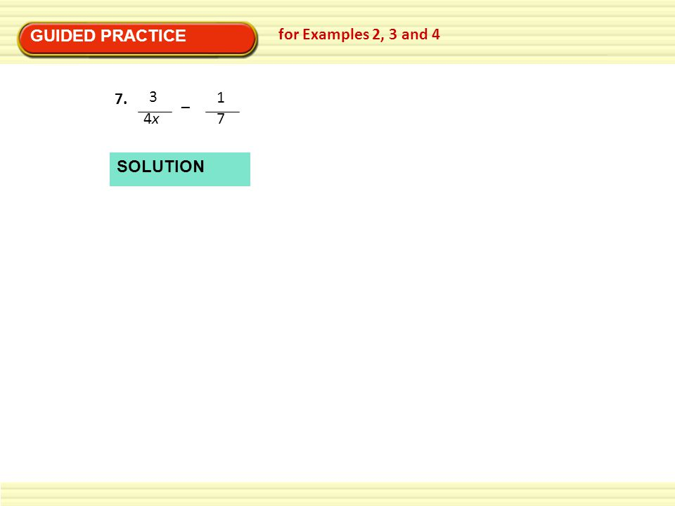 GUIDED PRACTICE for Examples 2, 3 and 4 4x4x 3 – 7 1 7. SOLUTION