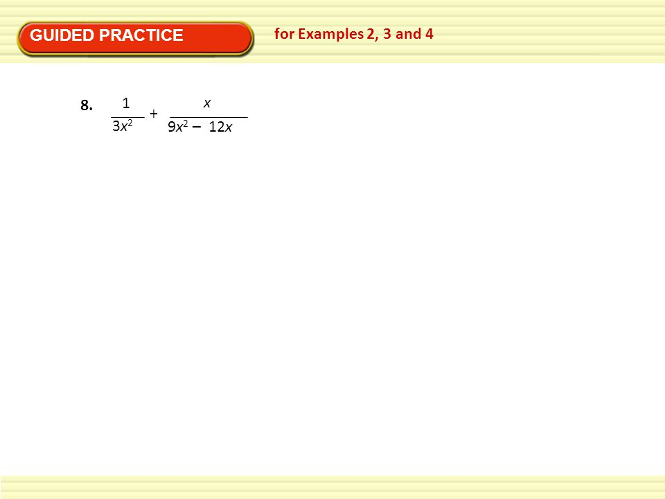 GUIDED PRACTICE for Examples 2, 3 and 4 1 3x23x2 + x 9x 2 – 12x 8.