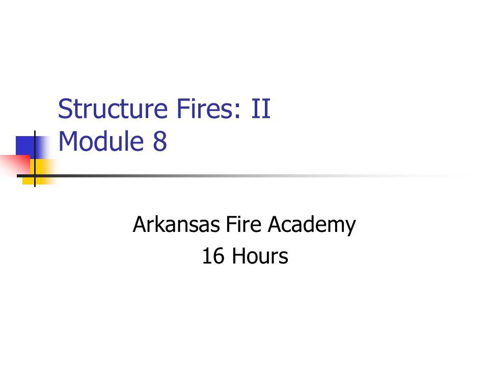 Structure Fires: II Module 8 Arkansas Fire Academy 16 Hours