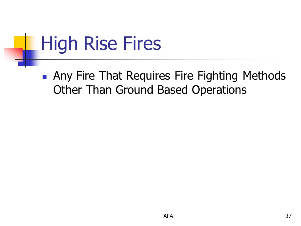 AFA37 High Rise Fires Any Fire That Requires Fire Fighting Methods Other Than Ground Based Operations